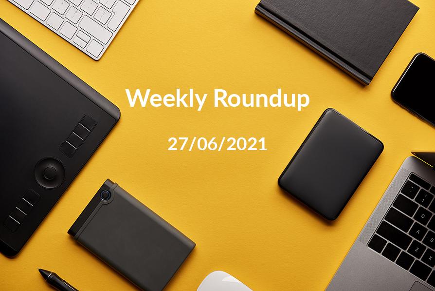 Weekly Roundup 26/06/21