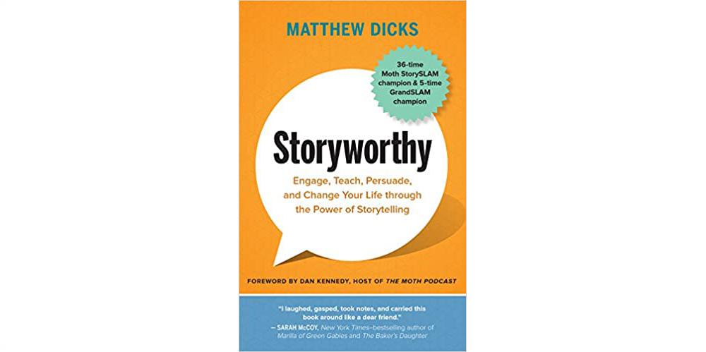 Book Summary: Storyworthy by Matthew Dicks & Dan Kennedy